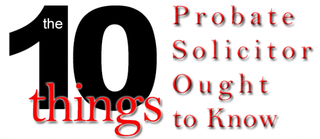 10 Things A Probate Solicitor Ought to Know