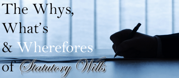 The Whys, What's and Wherefores of Statutory Wills