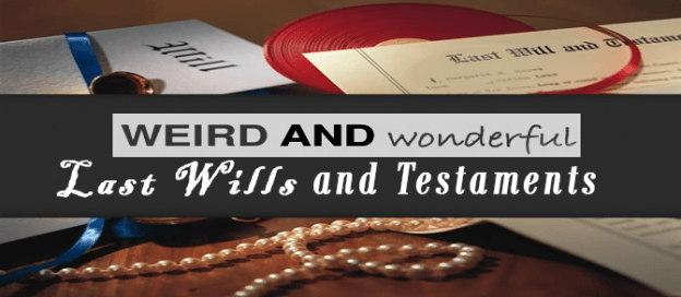 Weird and Wonderful Last Wills and Testaments