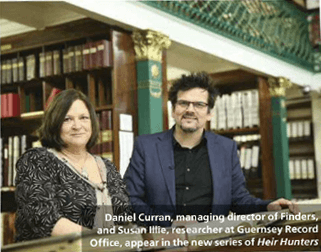 Daniel Curran, M.D of Finders, and Susan Illie, researcher at Guernsey Record Office, appear in the new series of Heir Hunters.